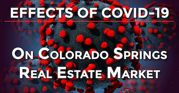 The Effects of Coronaviris COVID-19 on the Colorado Springs Real Estate Market