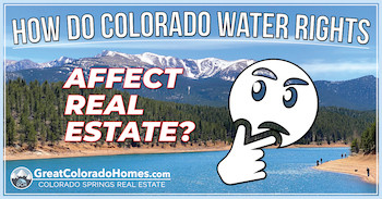 How Do Colorado Water Rights Affect Real Estate?