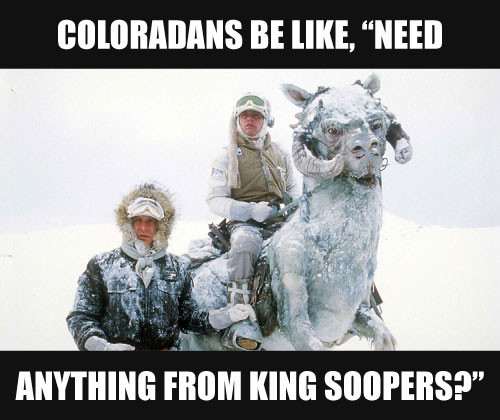coloradans be like need anything from king soopes