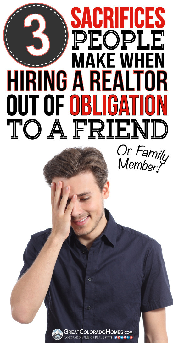 3 Sacrifices People Make When Hiring A Realtor Out of Obligation to a Friend or Family Member