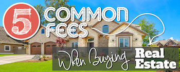 5 Common Home Buying Fees When Buying Real Estate