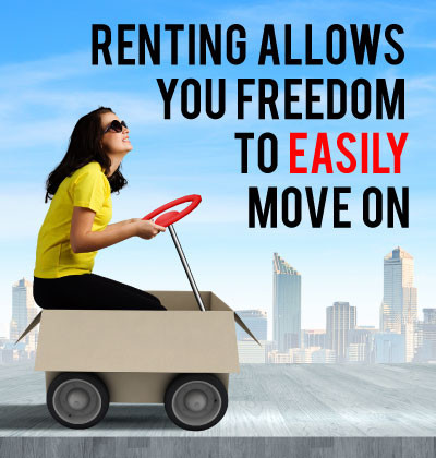 Renting Allows You Freedom To Easily Move On