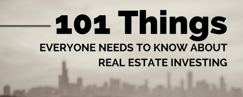 101 Things Everyone Needs To Know About Real Estate Investing