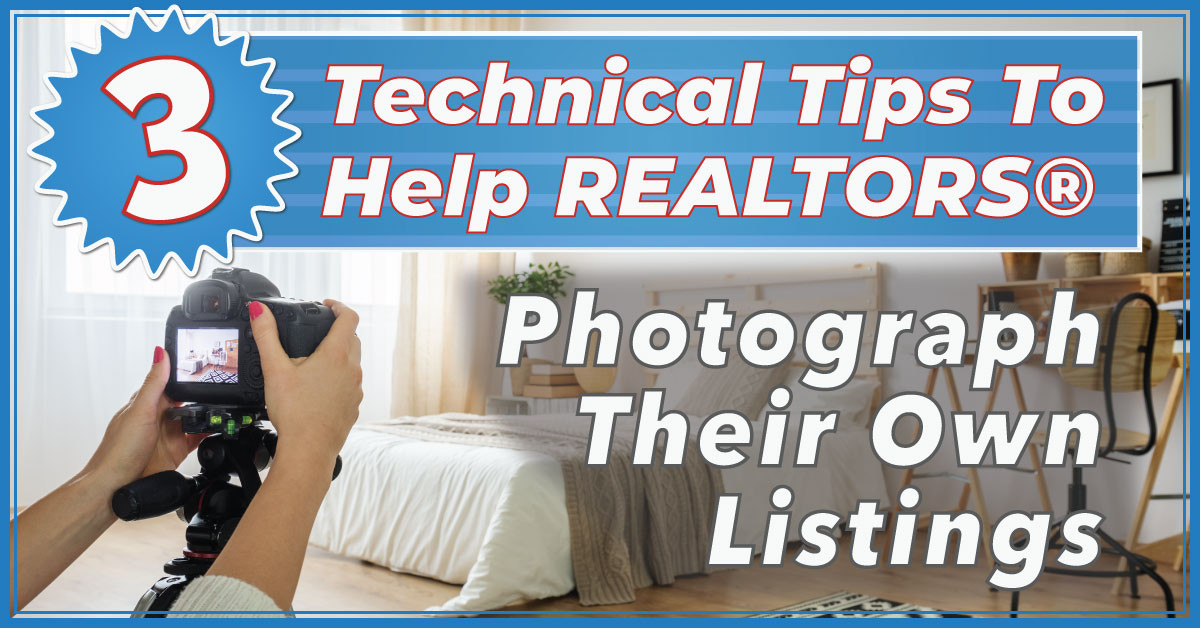 3 Technical Tips To Help Realtors Photograph Their Own Listings