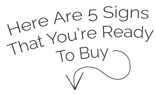Here's 5 Signs That You're Ready To Buy