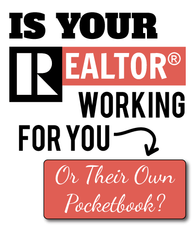 Is your realtor working for you or for their pocketbook?