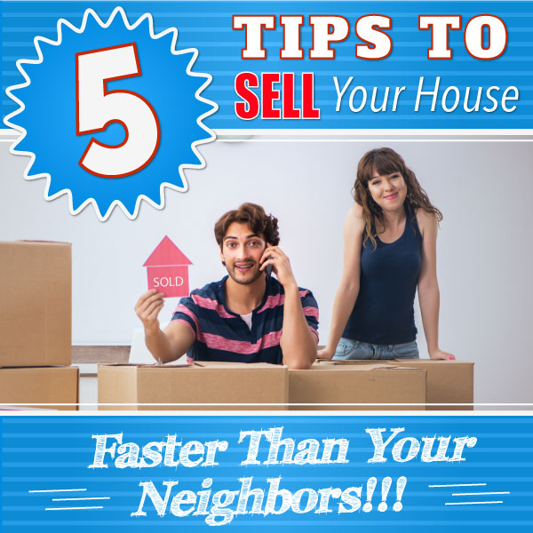 5 Tips for Selling Your Home Faster Than Your Neighbors