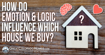 How Do Emotion and Logic Influence Which Home We Buy?