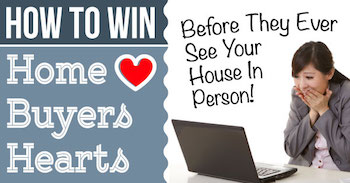 How To Win Home Buyers Hearts Before They Ever See Your House In Person