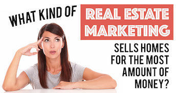 What kind of marketing sells a home for the most amount of money