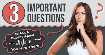 3 Important Questions to Ask A Buyer's Agent Before You Hire Them